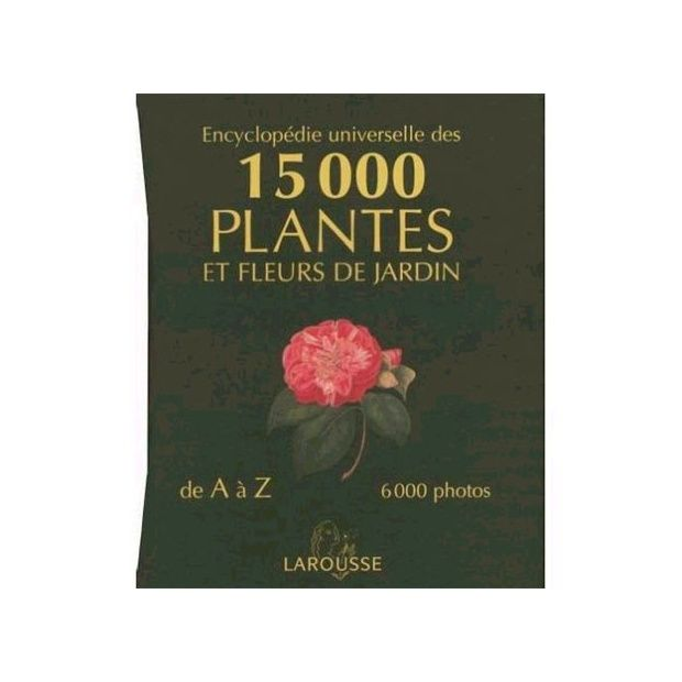 encyclop die universelle des 15 000 plantes plantes et jardins. Black Bedroom Furniture Sets. Home Design Ideas