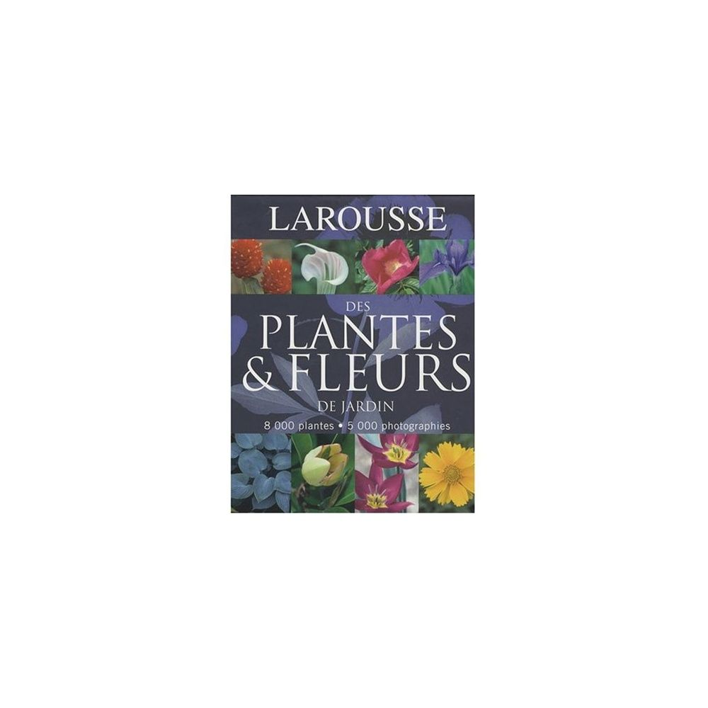larousse des plantes et fleurs de jardin plantes et jardins. Black Bedroom Furniture Sets. Home Design Ideas